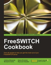 FreeSWITCH Cookbook ebook by Anthony Minessale