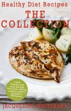 Healthy Diet Recipes - The Collection ebook by Jacqueline Whitehart