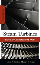Steam Turbines - Design, Application, and Re-Rating ebook by Heinz P. Bloch, Murari Singh