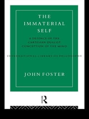 The Immaterial Self - A Defence of the Cartesian Dualist Conception of the Mind ebook by John Foster
