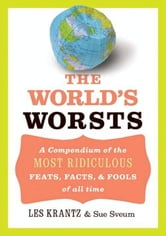 The World's Worsts - A Compendium of the Most Ridiculous Feats, Facts, & Fools of All Time ebook by Les Krantz