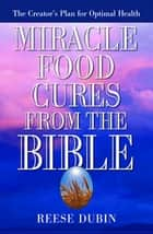 Miracle Food Cures from the Bible ebook by Reese Dubin