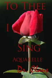 To Thee I Sing (Aquarelle) ebook by Dr. Claus