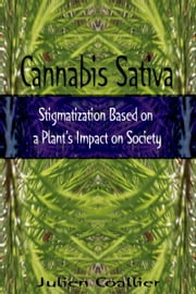 Cannabis Sativa - Stigmatization Based on a Plant's Impact on Society ebook by Julien Coallier