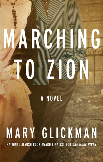 Marching to Zion - A Novel ebook by Mary Glickman