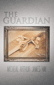 The Guardian ebook by Micheal Arthur James Hay