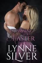 Claiming Her Master ebook by Lynne Silver