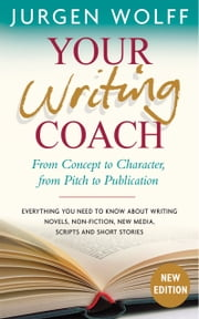 Your Writing Coach - From Concept to Character, from Pitch to Publication ebook by Jurgen Wolff