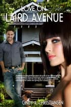 Love on Laird Avenue ebook by Cindy A Christiansen