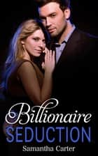 Billionaire Seduction - Contemporary Romance ebook by Samantha Carter