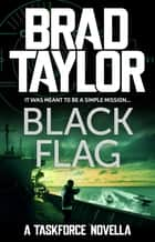 Black Flag - A gripping military thriller from ex-Special Forces Commander Brad Taylor ebook by Brad Taylor