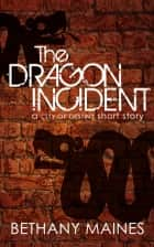 The Dragon Incident ebook by Bethany Maines