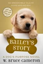 Bailey's Story - A Dog's Purpose Puppy Tale ebook by W. Bruce Cameron