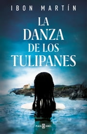 La danza de los tulipanes ebook by Ibon Martín