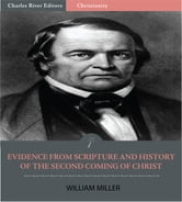 Evidence from Scripture and History of the Second Coming of Christ ebook by William Miller
