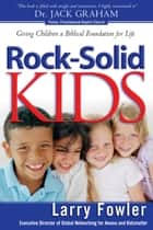 Rock-Solid Kids - Giving Children a Biblical Foundation for Life ebook by Larry Fowler, Jack Eggar