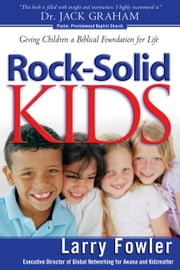 Rock-Solid Kids - Giving Children a Biblical Foundation for Life ebook by Larry Fowler,Jack Eggar