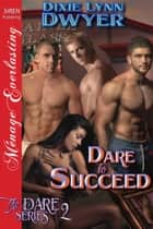 Dare to Succeed ebook by Dixie Lynn Dwyer