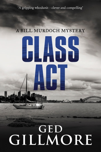Class Act - Nominated for 'Best Crime Fiction' 2018 in Ned Kelly Awards ebook by Ged Gillmore
