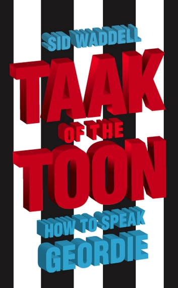 Collins Taak of the Toon: How to Speak Geordie ebook by Sid Waddell