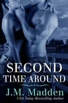 Second Time Around ebook by J.M. Madden