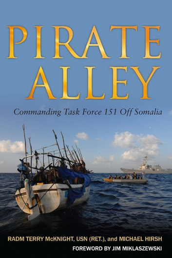 Pirate Alley - Commanding Task Force 151 Off Somalia ebook by Terry McKnight,Michael Hirsh