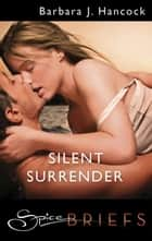 Silent Surrender ebook by Barbara J. Hancock