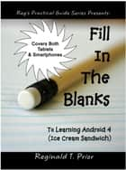 Fill In The Blanks To Learning Android 4 - Ice Cream Sandwich ebook by Reginald Prior