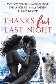 Thanks Fur Last Night ebook by Eve Langlais, Milly Taiden, Kate Baxter