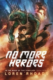 No More Heroes - In the Wake of the Templars Book Three ebook by Loren Rhoads