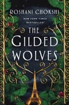 The Gilded Wolves - A Novel ebook by Roshani Chokshi