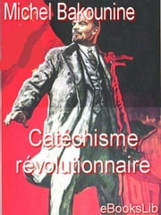 Catchisme Rvolutionnaire ebook by Bakounine, Michel