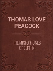 The Misfortunes of Elphin ebook by Thomas Love Peacock