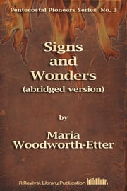 Signs And Wonders (abridged) - Special abridged edition ebook by Maria Woodworth-Etter