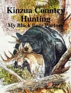 Kinzua Country Hunting - My Black Bear Partner ebook by Russell Skalyo