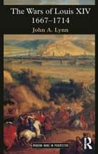 The Wars of Louis XIV 1667-1714 ebook by John A. Lynn