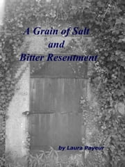 A Grain of Salt and Bitter Resentment ebook by Laura Payeur