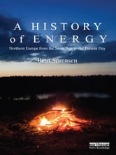 A History of Energy - Northern Europe from the Stone Age to the Present Day ebook by Bent Sorensen