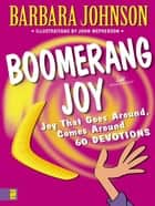 Boomerang Joy: Joy That Goes Around, Comes Around ebook by Barbara Johnson