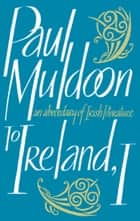 To Ireland, I ebook by Paul Muldoon