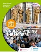 AQGCSE History: Understanding the Modern World ebook by David Ferriby, Dave Martin, Ben Walsh