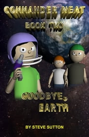 Commander Neat: Book Two - Goodbye, Earth ebook by Steve Sutton