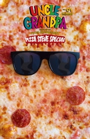 Uncle Grandpa: Pizza Steve Special #1 ebook by David DeGrand,Laura Howell,Brian Joines,Bradwick McGinty,Andreas Schuster,Jeremy Hansen,Lee Tatlock,David DeGrand,Laura Howell,Brian Joines,Bradwick McGinty,Andreas Schuster,Jeremy Hansen,Lee Tatlock