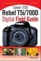 Canon EOS Rebel T5i/700D Digital Field Guide ebook by Rosh Sillars