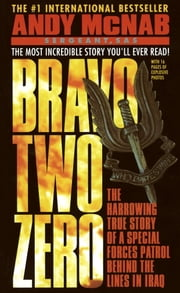 Bravo Two Zero - The Harrowing True Story of a Special Forces Patrol Behind the Lines in Iraq ebook by Andy McNab
