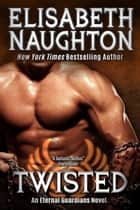 Twisted (Eternal Guardians #7) ebook by Elisabeth Naughton
