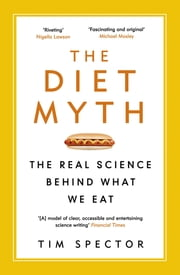 The Diet Myth - The Real Science Behind What We Eat ebook by Professor Tim Spector
