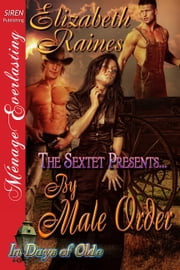 The Sextet Presents... By Male Order ebook by Elizabeth Raines