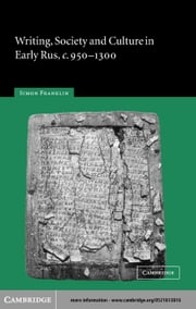 Writing, Society and Culture in Early Rus, c. 950ñ1300 ebook by Franklin, Simon