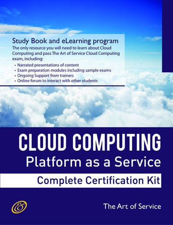 Cloud Computing PaaS Platform and Storage Management Specialist Level Complete Certification Kit - Platform as a Service Study Guide Book and Online Course leading to Cloud Computing Certification Specialist ebook by Ivanka Menken